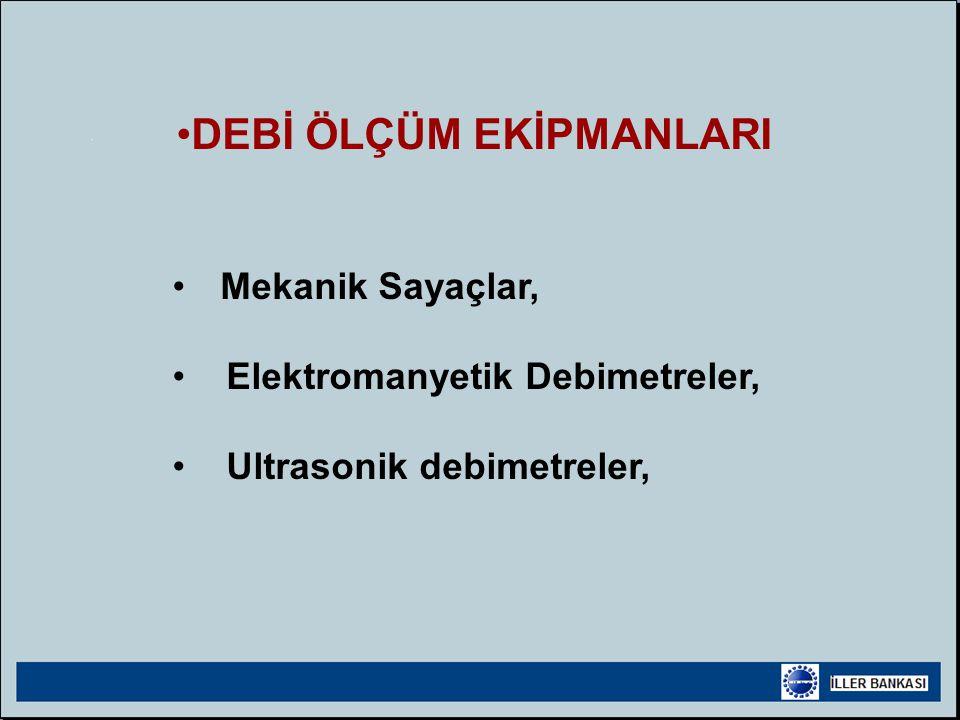 • •DEBİ ÖLÇÜM EKİPMANLARI • • Mekanik Sayaçlar, • • Elektromanyetik Debimetreler, • • Ultrasonik debimetreler,
