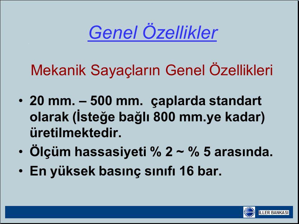 •20 mm.– 500 mm. çaplarda standart olarak (İsteğe bağlı 800 mm.ye kadar) üretilmektedir.