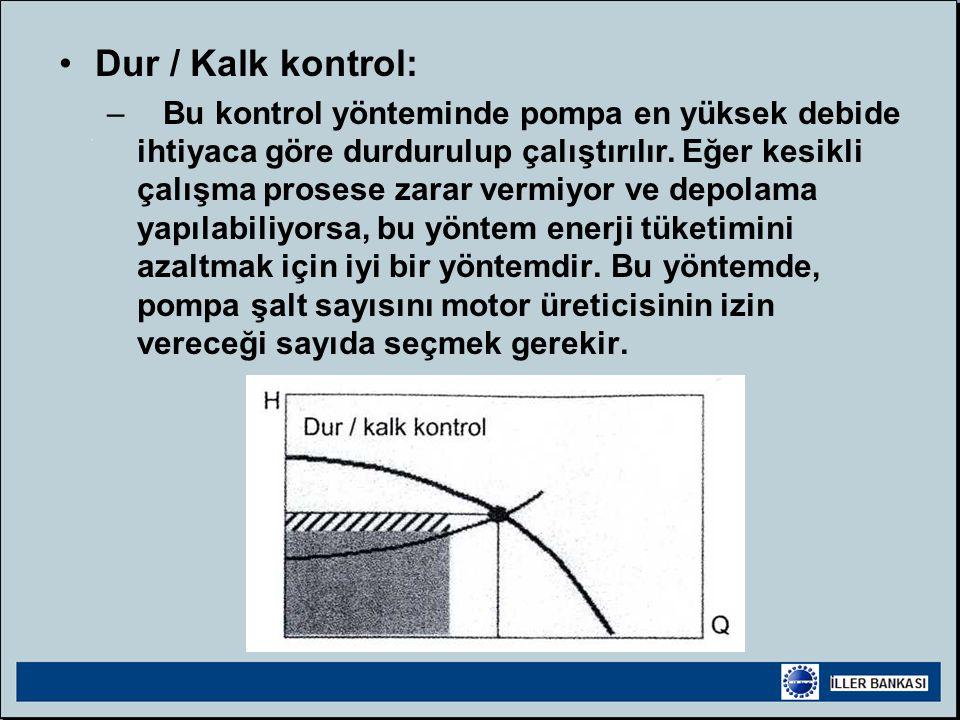 •Dur / Kalk kontrol: – Bu kontrol yönteminde pompa en yüksek debide ihtiyaca göre durdurulup çalıştırılır.