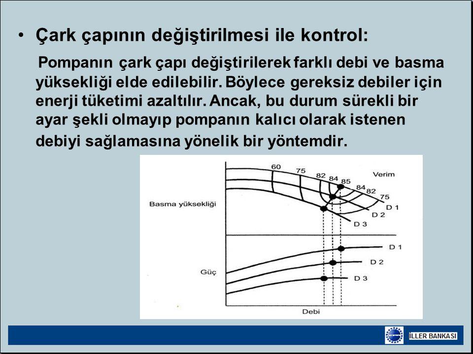 •Çark çapının değiştirilmesi ile kontrol: Pompanın çark çapı değiştirilerek farklı debi ve basma yüksekliği elde edilebilir.