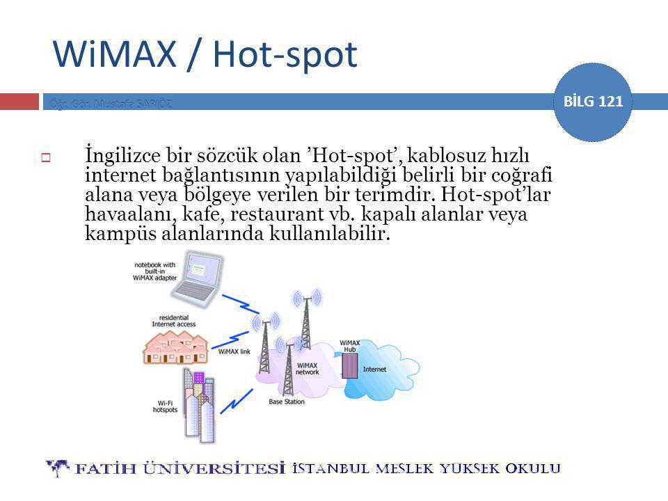 BİLG 121 WiMAX / Hot-spot  İngilizce bir sözcük olan 'Hot-spot', kablosuz hızlı internet bağlantısının yapılabildiği belirli bir coğrafi alana veya b