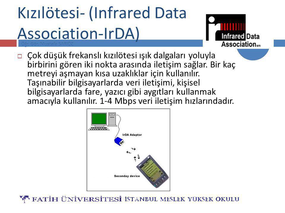 BİLG 121 Kızılötesi- (Infrared Data Association-IrDA)  Çok düşük frekanslı kızılötesi ışık dalgaları yoluyla birbirini gören iki nokta arasında ileti