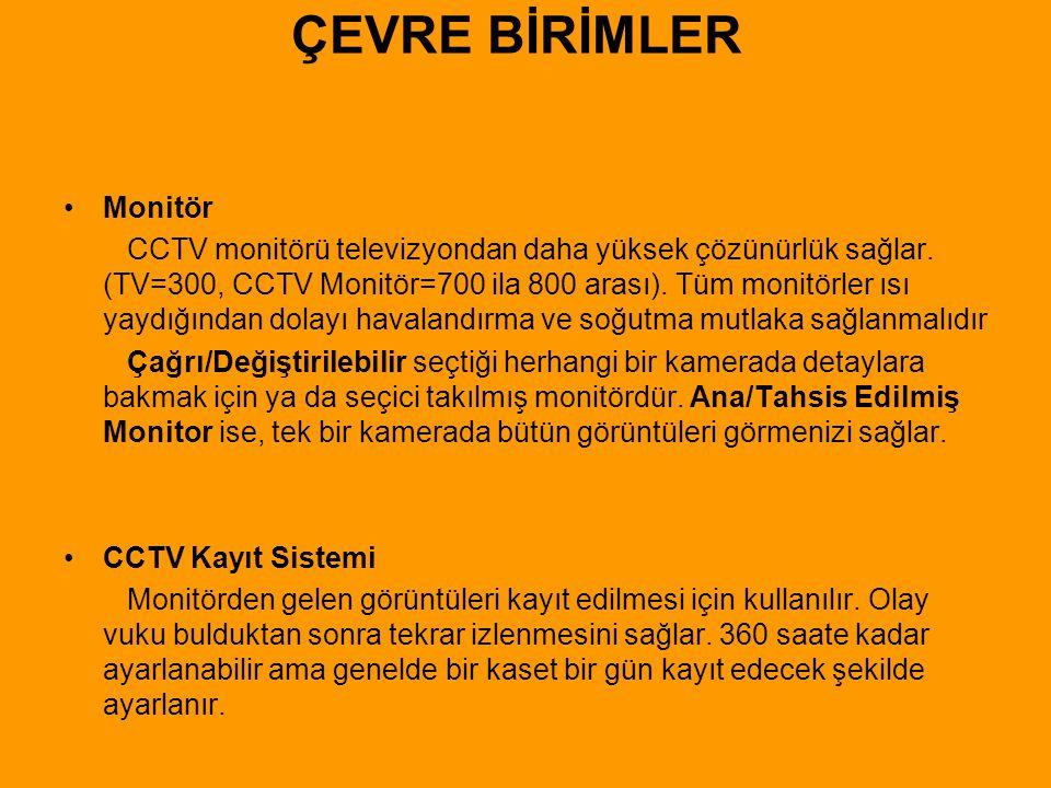 ÇEVRE BİRİMLER •Monitör CCTV monitörü televizyondan daha yüksek çözünürlük sağlar. (TV=300, CCTV Monitör=700 ila 800 arası). Tüm monitörler ısı yaydığ