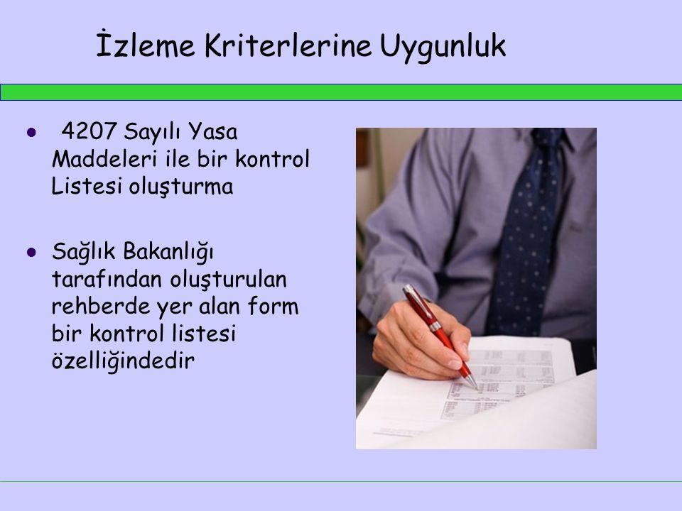 İzleme Kriterlerine Uygunluk  4207 Sayılı Yasa Maddeleri ile bir kontrol Listesi oluşturma  Sağlık Bakanlığı tarafından oluşturulan rehberde yer alan form bir kontrol listesi özelliğindedir
