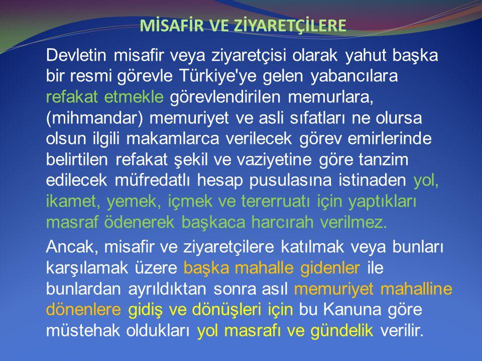 MİSAFİR VE ZİYARETÇİLERE Devletin misafir veya ziyaretçisi olarak yahut başka bir resmi görevle Türkiye'ye gelen yabancılara refakat etmekle görevlend