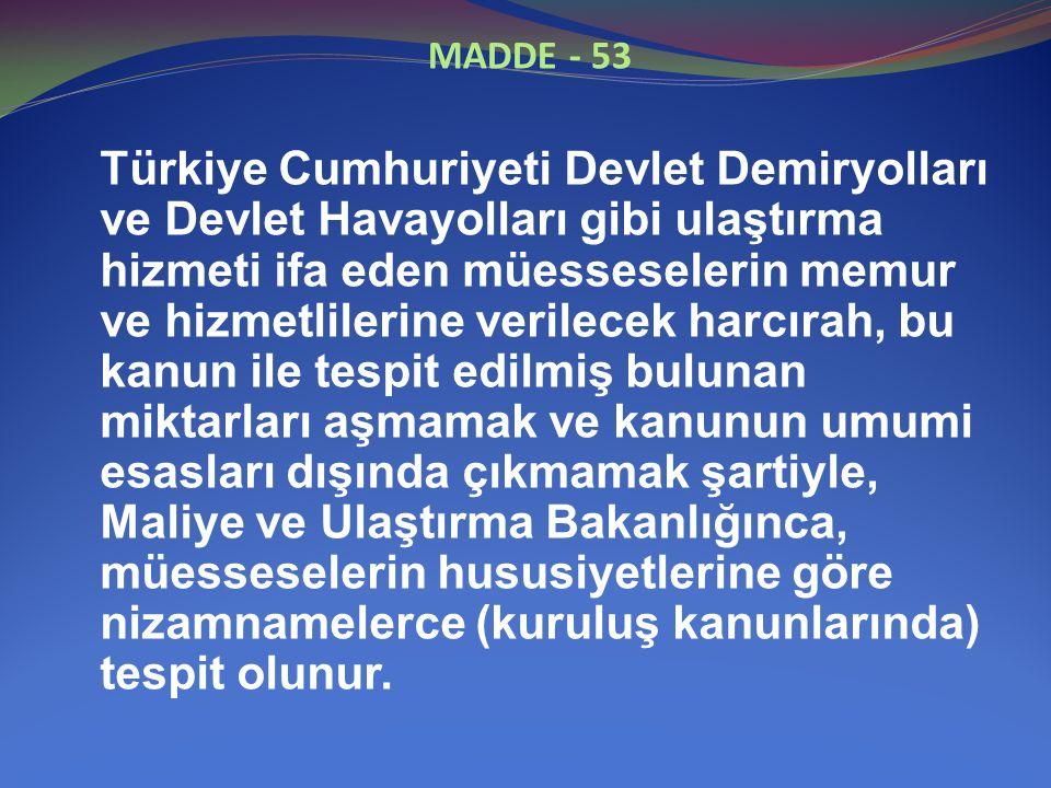 MADDE - 53 Türkiye Cumhuriyeti Devlet Demiryolları ve Devlet Havayolları gibi ulaştırma hizmeti ifa eden müesseselerin memur ve hizmetlilerine verilec
