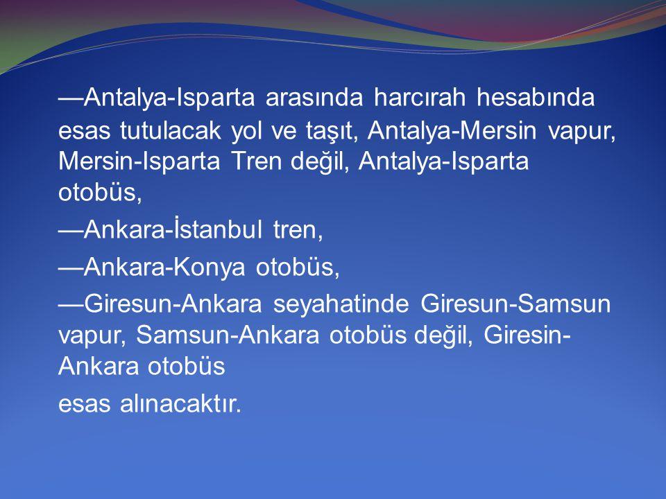 —Antalya-Isparta arasında harcırah hesabında esas tutulacak yol ve taşıt, Antalya-Mersin vapur, Mersin-Isparta Tren değil, Antalya-Isparta otobüs, —An
