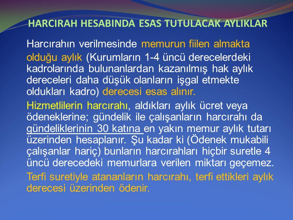 HARCIRAH HESABINDA ESAS TUTULACAK AYLIKLAR Harcırahın verilmesinde memurun fiilen almakta olduğu aylık (Kurumların 1-4 üncü derecelerdeki kadrolarında
