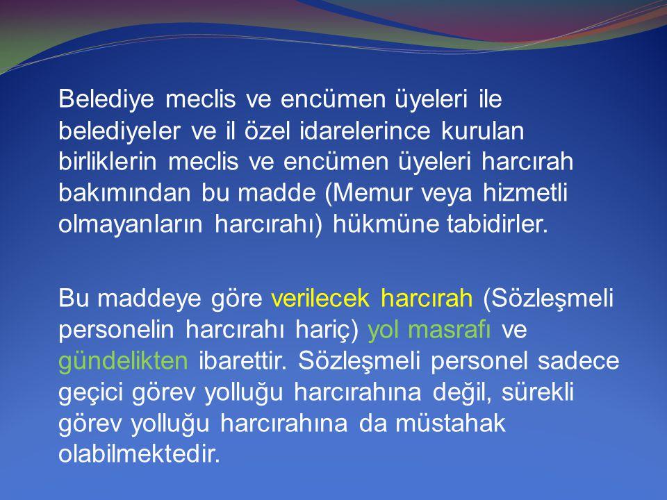 Belediye meclis ve encümen üyeleri ile belediyeler ve il özel idarelerince kurulan birliklerin meclis ve encümen üyeleri harcırah bakımından bu madde