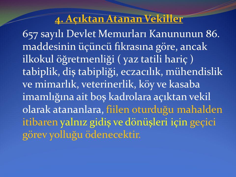 4. Açıktan Atanan Vekiller 657 sayılı Devlet Memurları Kanununun 86. maddesinin üçüncü fıkrasına göre, ancak ilkokul öğretmenliği ( yaz tatili hariç )