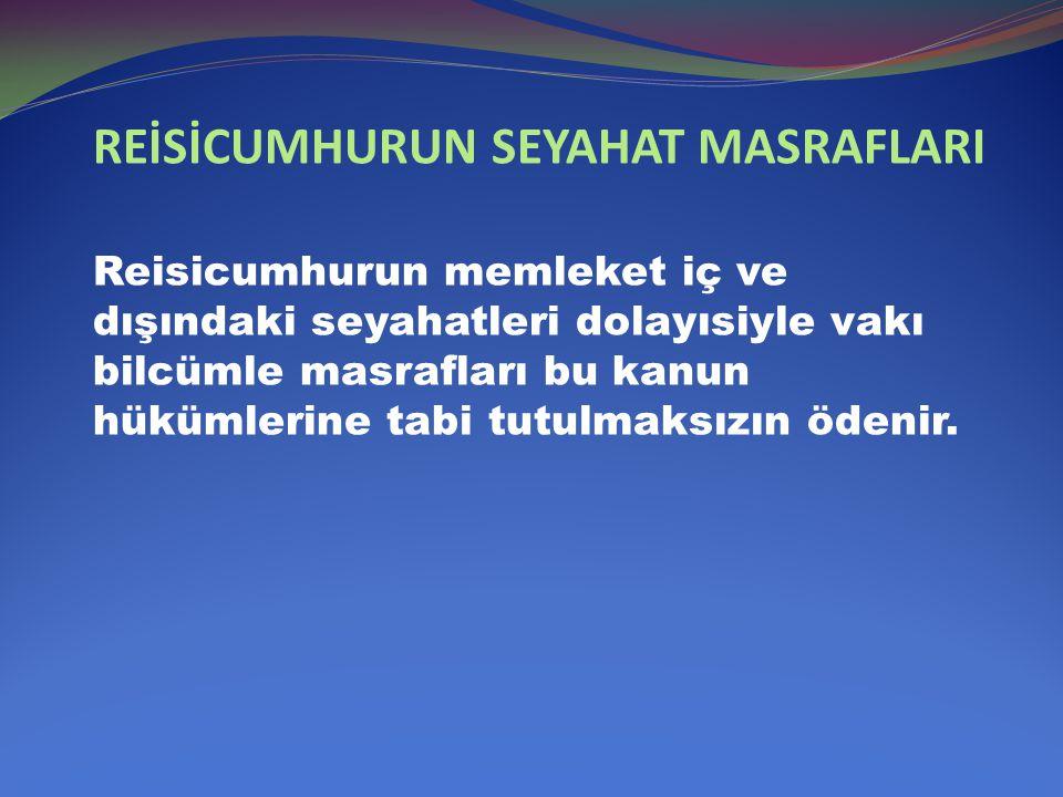 REİSİCUMHURUN SEYAHAT MASRAFLARI Reisicumhurun memleket iç ve dışındaki seyahatleri dolayısiyle vakı bilcümle masrafları bu kanun hükümlerine tabi tut