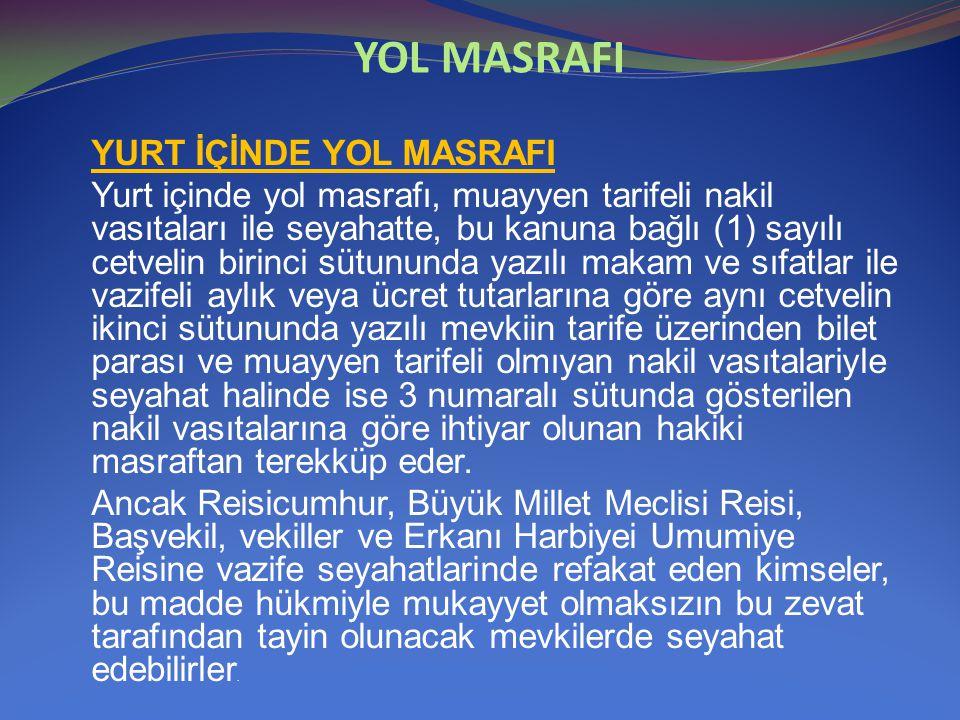 YOL MASRAFI YURT İÇİNDE YOL MASRAFI Yurt içinde yol masrafı, muayyen tarifeli nakil vasıtaları ile seyahatte, bu kanuna bağlı (1) sayılı cetvelin biri