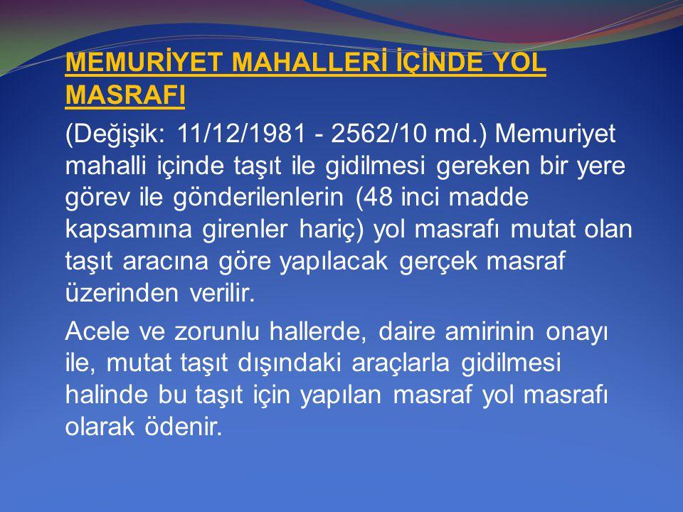 MEMURİYET MAHALLERİ İÇİNDE YOL MASRAFI (Değişik: 11/12/1981 - 2562/10 md.) Memuriyet mahalli içinde taşıt ile gidilmesi gereken bir yere görev ile gön
