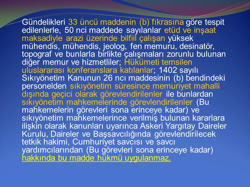 Gündelikleri 33 üncü maddenin (b) fıkrasına göre tespit edilenlerle, 50 nci maddede sayılanlar etüd ve inşaat maksadiyle arazi üzerinde bilfiil çalışa