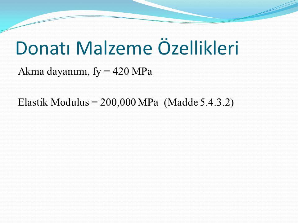 Donatı Malzeme Özellikleri Akma dayanımı, fy = 420 MPa Elastik Modulus = 200,000 MPa (Madde 5.4.3.2)