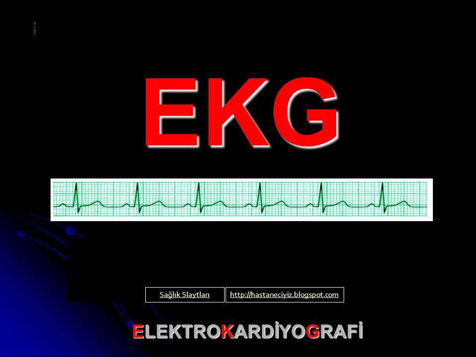EKG ELEKTROKARDİYOGRAFİ Sağlık SlaytlarıSağlık Slaytları Sağlık Slaytlarıhttp://hastaneciyiz.blogspot.com