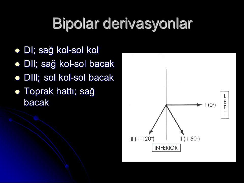 Bipolar derivasyonlar  DI; sağ kol-sol kol  DII; sağ kol-sol bacak  DIII; sol kol-sol bacak  Toprak hattı; sağ bacak