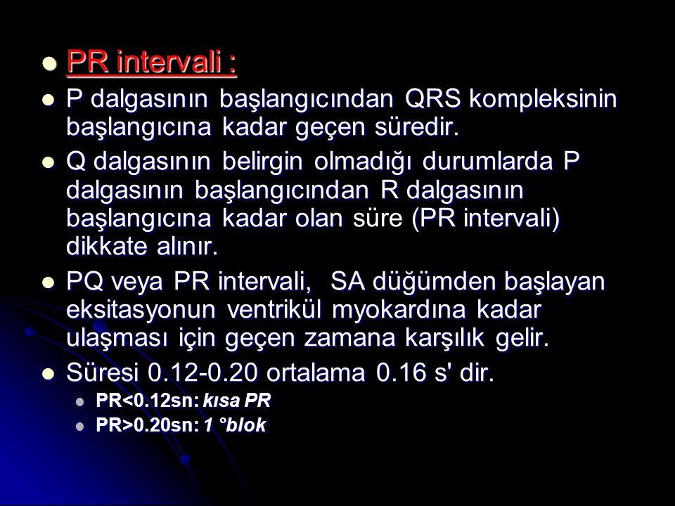  PR intervali :  P dalgasının başlangıcından QRS kompleksinin başlangıcına kadar geçen süredir.  P dalgasının başlangıcından QRS kompleksinin başla