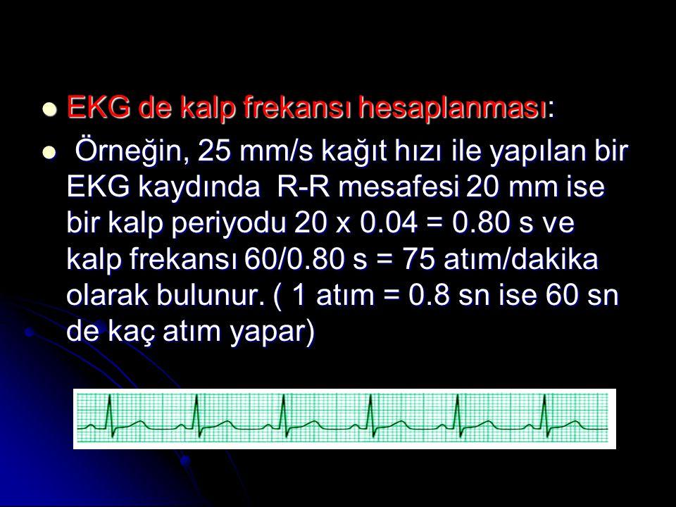  EKG de kalp frekansı hesaplanması:  Örneğin, 25 mm/s kağıt hızı ile yapılan bir EKG kaydında R-R mesafesi 20 mm ise bir kalp periyodu 20 x 0.04 = 0