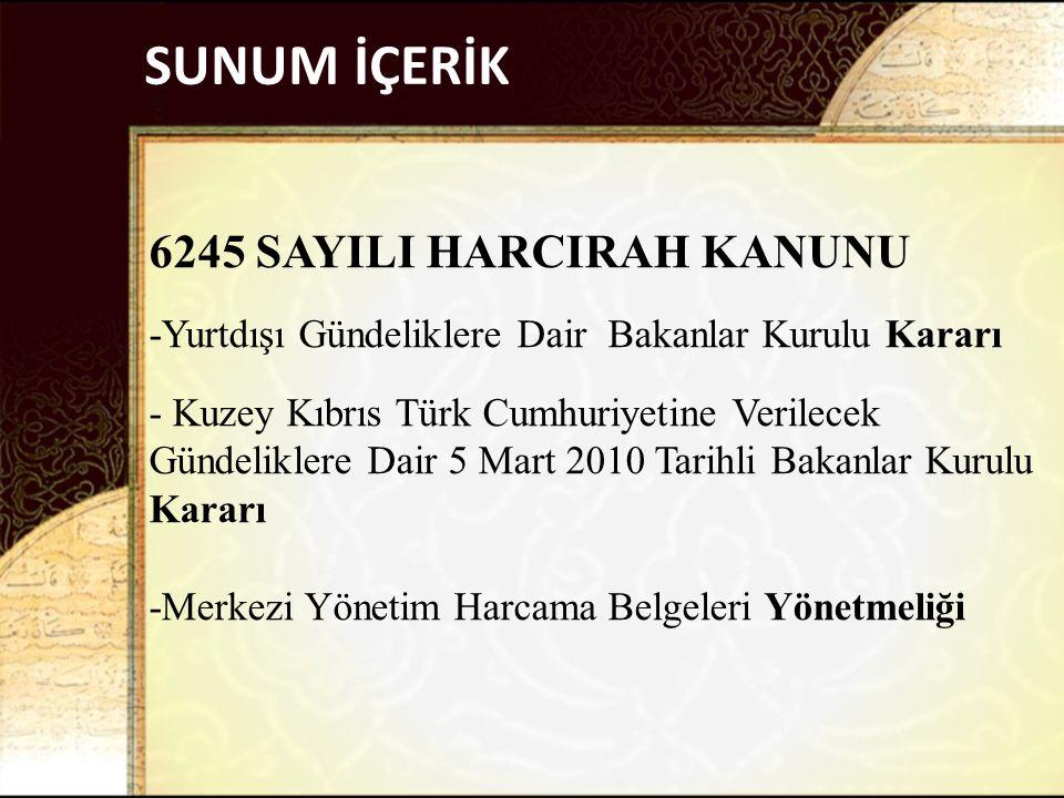 SUNUM İÇERİK 6245 SAYILI HARCIRAH KANUNU -Yurtdışı Gündeliklere Dair Bakanlar Kurulu Kararı - Kuzey Kıbrıs Türk Cumhuriyetine Verilecek Gündeliklere D