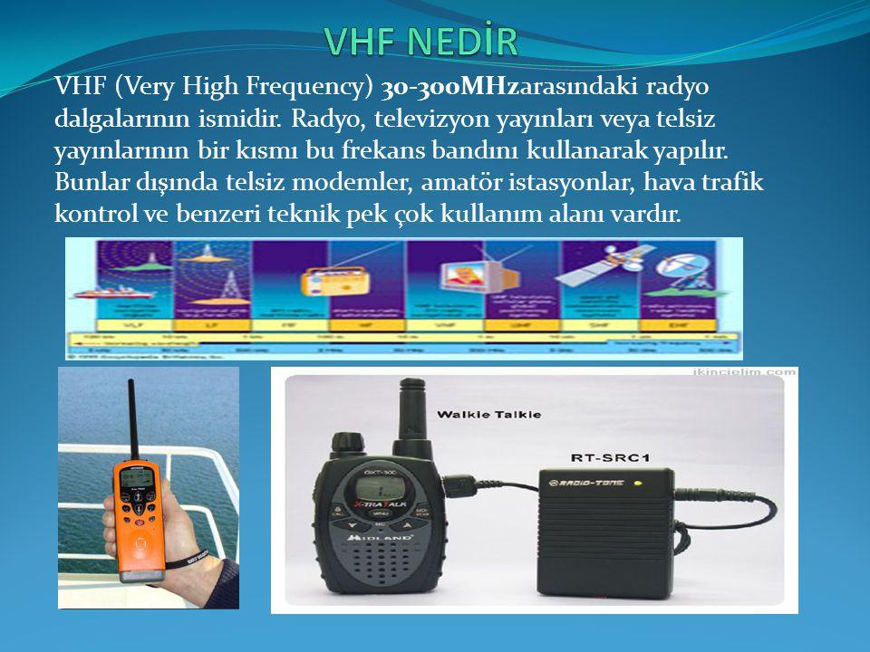 VHF (Very High Frequency) 30-300MHzarasındaki radyo dalgalarının ismidir. Radyo, televizyon yayınları veya telsiz yayınlarının bir kısmı bu frekans ba