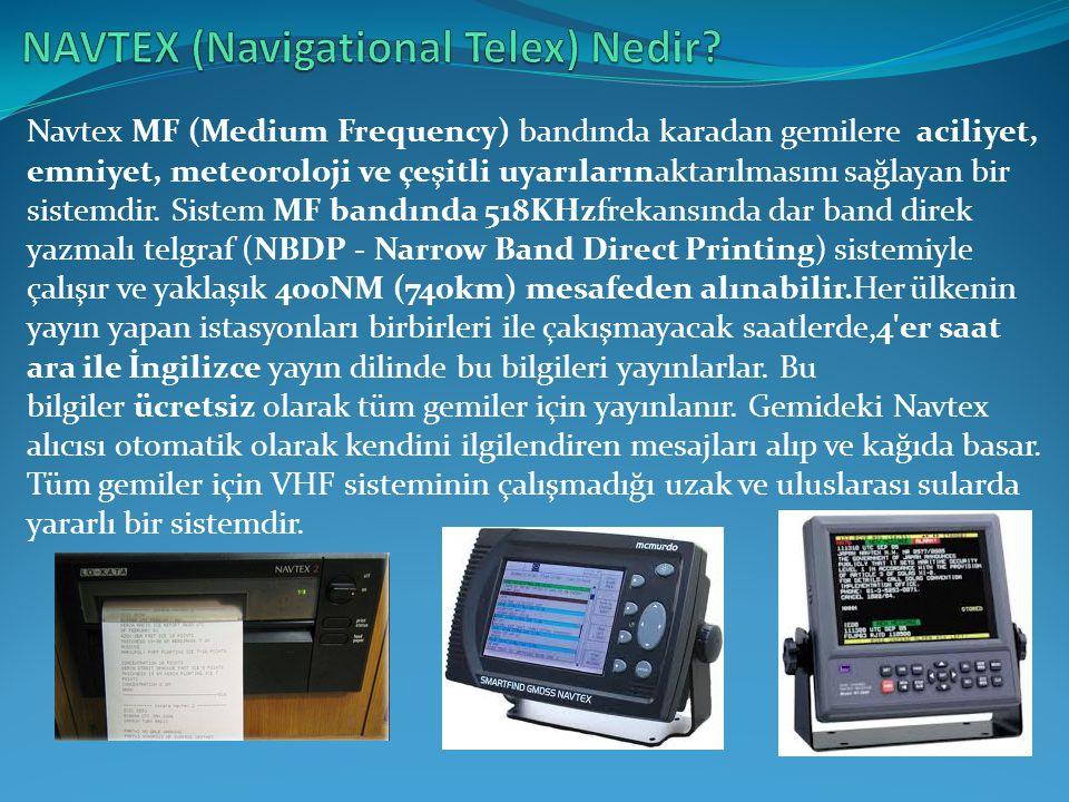 Navtex MF (Medium Frequency) bandında karadan gemilere aciliyet, emniyet, meteoroloji ve çeşitli uyarılarınaktarılmasını sağlayan bir sistemdir. Siste