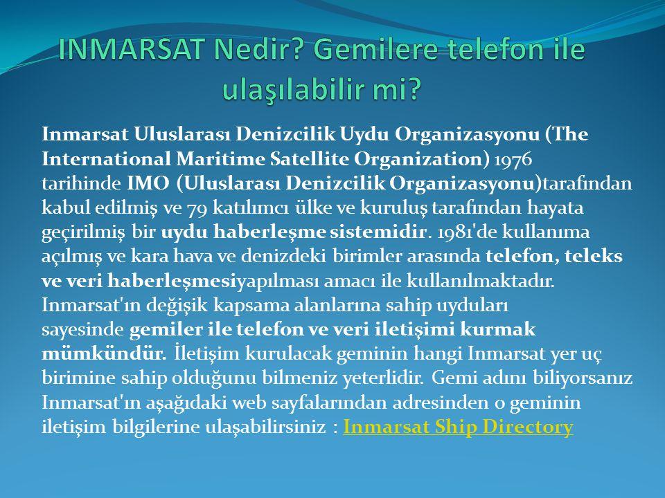 Inmarsat Uluslarası Denizcilik Uydu Organizasyonu (The International Maritime Satellite Organization) 1976 tarihinde IMO (Uluslarası Denizcilik Organi