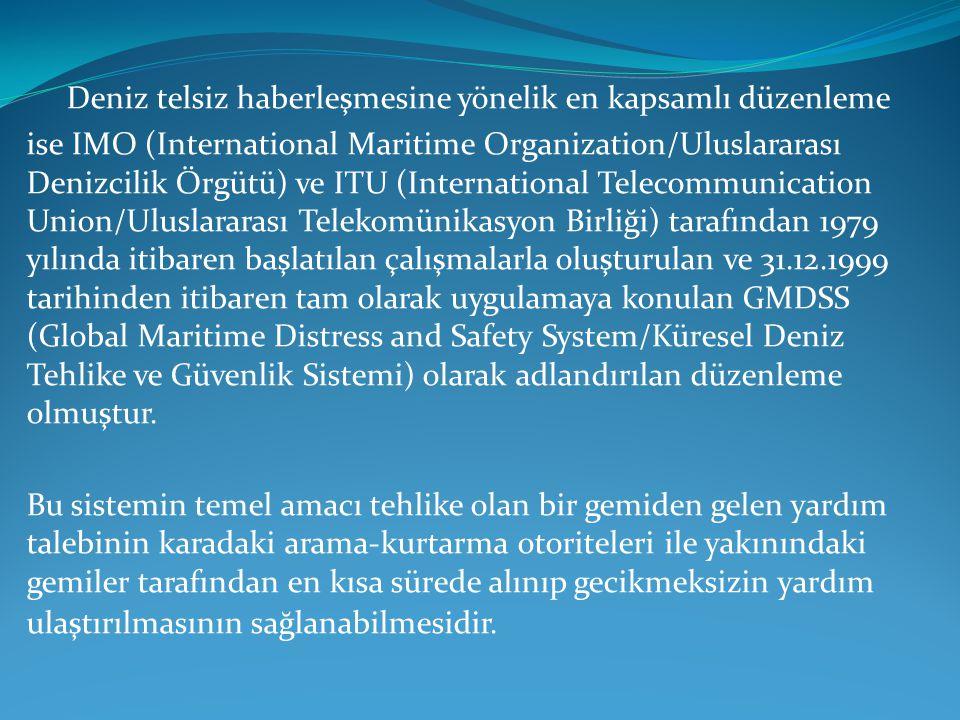 Deniz telsiz haberleşmesine yönelik en kapsamlı düzenleme ise IMO (International Maritime Organization/Uluslararası Denizcilik Örgütü) ve ITU (Interna