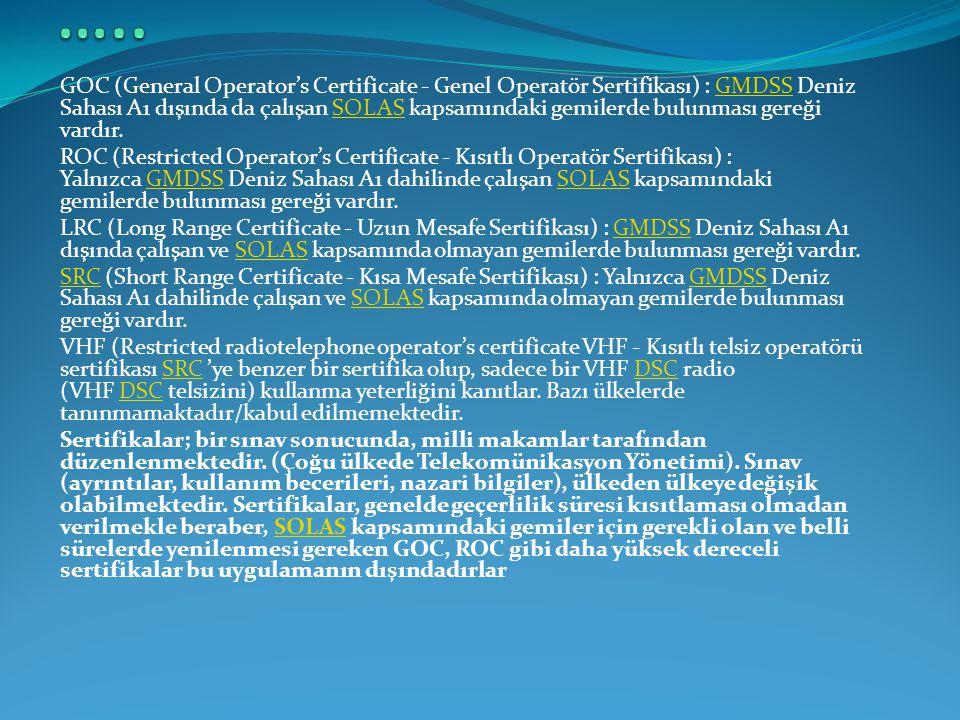 GOC (General Operator's Certificate - Genel Operatör Sertifikası) : GMDSS Deniz Sahası A1 dışında da çalışan SOLAS kapsamındaki gemilerde bulunması ge