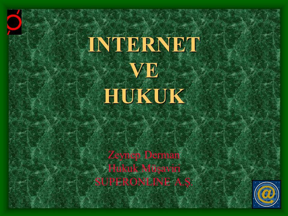 INTERNET VE HUKUK INTERNET VE HUKUK Zeynep Derman Hukuk Müşaviri SUPERONLINE A.Ş.