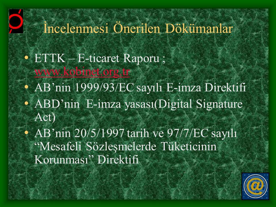 İncelenmesi Önerilen Dökümanlar • ETTK – E-ticaret Raporu ; www.kobinet.org.tr www.kobinet.org.tr • AB'nin 1999/93/EC sayılı E-imza Direktifi • ABD'ni