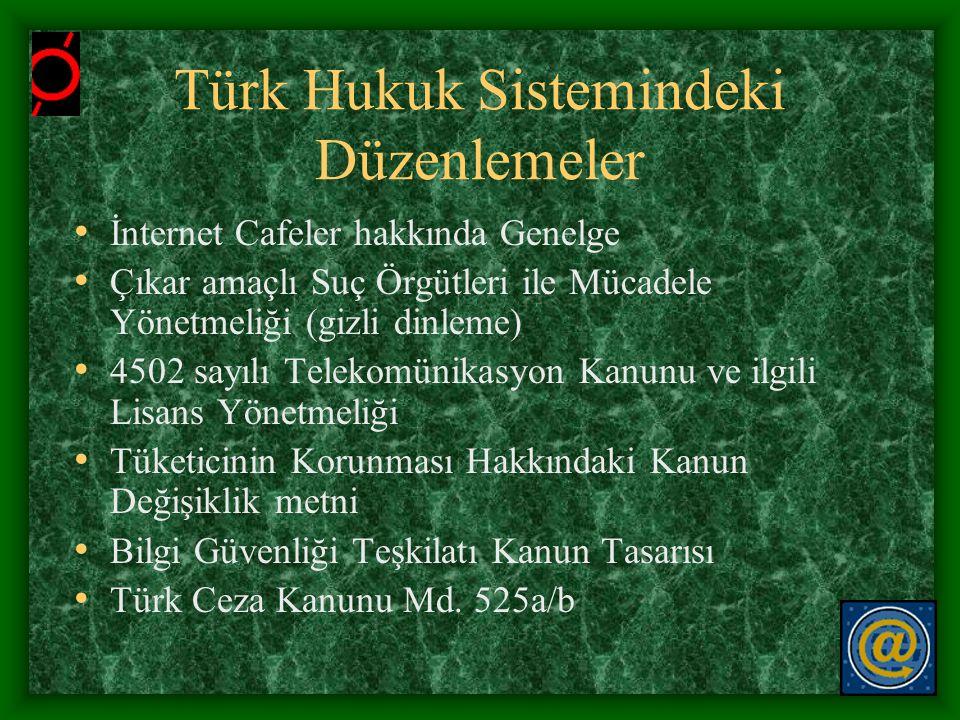 Türk Hukuk Sistemindeki Düzenlemeler • İnternet Cafeler hakkında Genelge • Çıkar amaçlı Suç Örgütleri ile Mücadele Yönetmeliği (gizli dinleme) • 4502