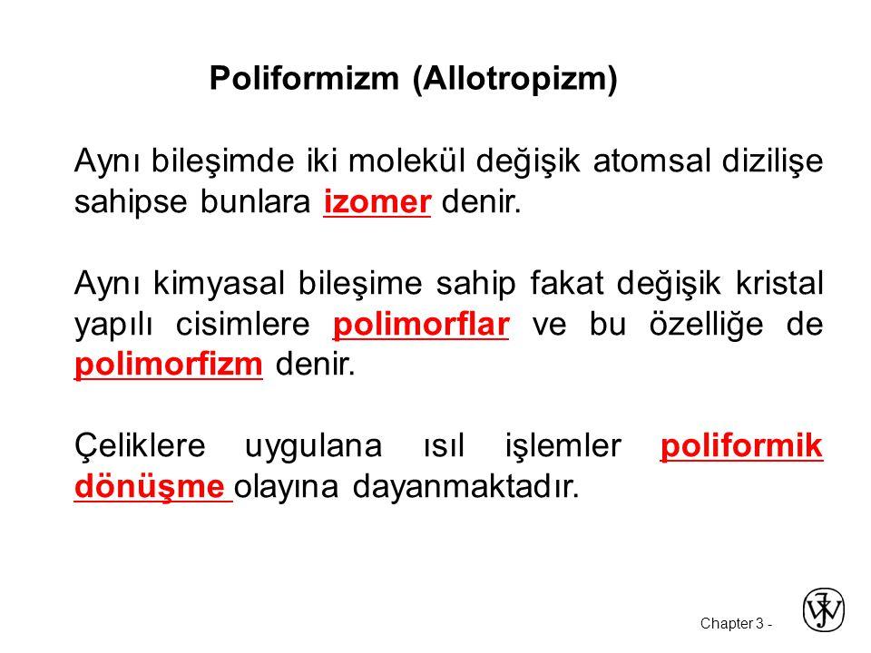Chapter 3 - Poliformizm (Allotropizm) Aynı bileşimde iki molekül değişik atomsal dizilişe sahipse bunlara izomer denir.