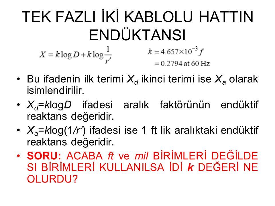 TEK FAZLI İKİ KABLOLU HATTIN ENDÜKTANSI •Bu ifadenin ilk terimi X d ikinci terimi ise X a olarak isimlendirilir. •X d =klogD ifadesi aralık faktörünün