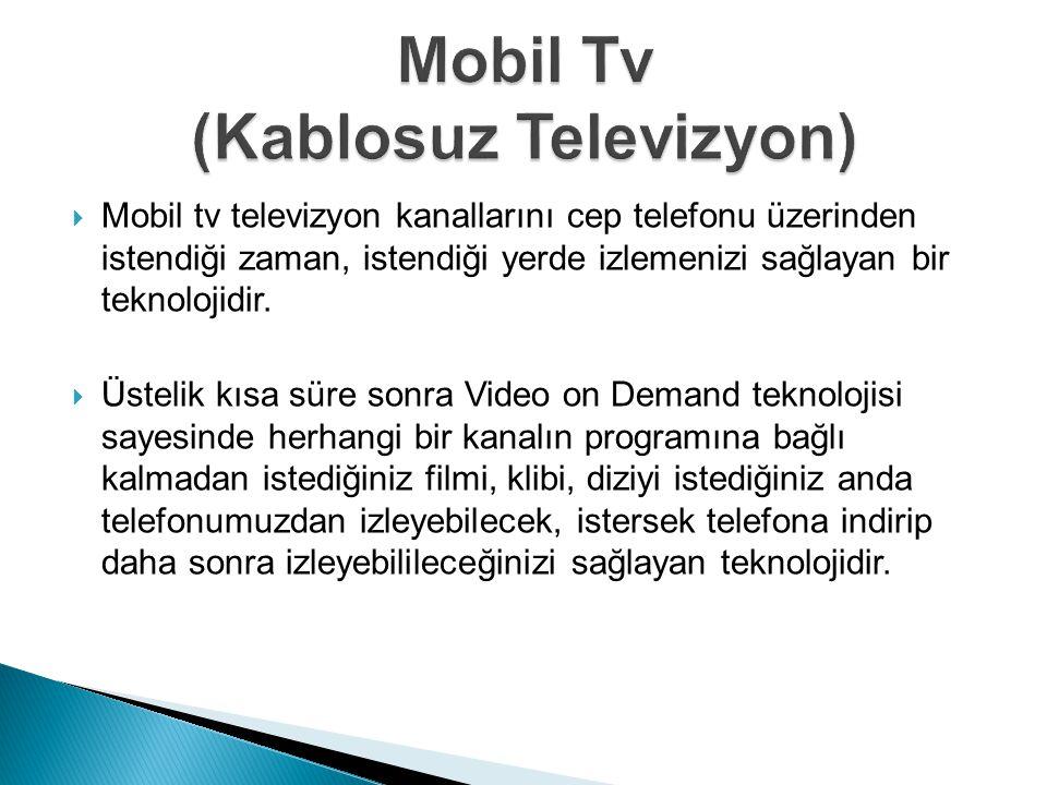  Mobil tv televizyon kanallarını cep telefonu üzerinden istendiği zaman, istendiği yerde izlemenizi sağlayan bir teknolojidir.