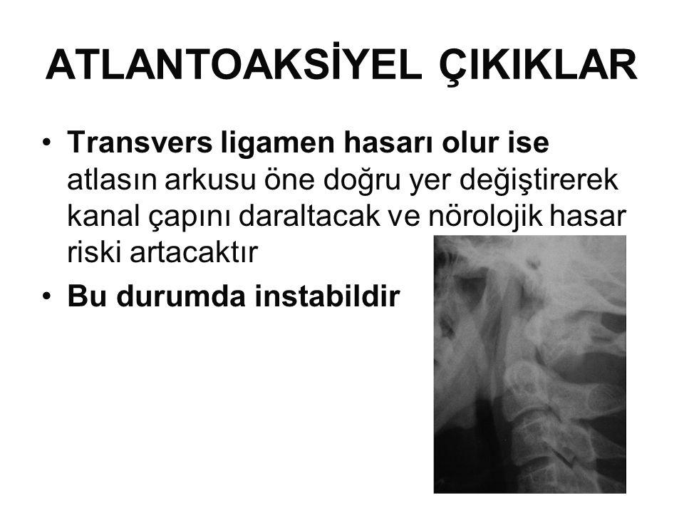 ATLANTOAKSİYEL ÇIKIKLAR •Transvers ligamen hasarı olur ise atlasın arkusu öne doğru yer değiştirerek kanal çapını daraltacak ve nörolojik hasar riski artacaktır •Bu durumda instabildir