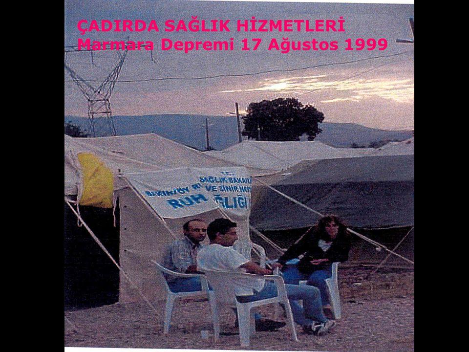ÇADIRDA SAĞLIK HİZMETLERİ Marmara Depremi 17 Ağustos 1999