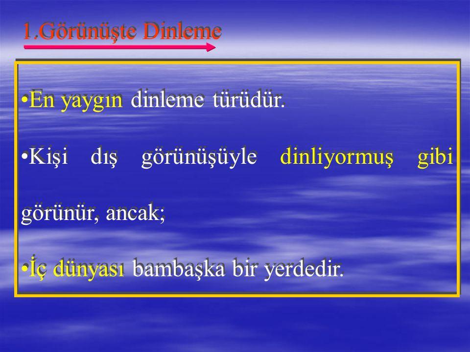 YANLIŞ DİNLEME TÜRLERİ YANLIŞ DİNLEME TÜRLERİ 1.Görünüşte Dinleme 2.