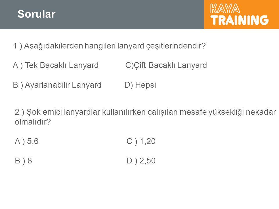 Sorular 1 ) Aşağıdakilerden hangileri lanyard çeşitlerindendir? A ) Tek Bacaklı Lanyard C)Çift Bacaklı Lanyard B ) Ayarlanabilir LanyardD) Hepsi 2 ) Ş