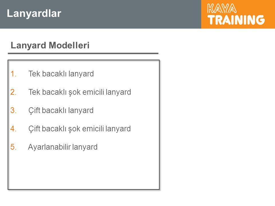 Lanyardlar Lanyard Modelleri 1. Tek bacaklı lanyard 2. Tek bacaklı şok emicili lanyard 3. Çift bacaklı lanyard 4. Çift bacaklı şok emicili lanyard 5.