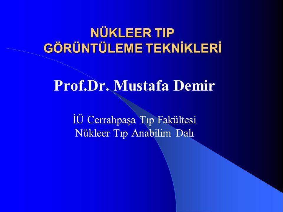 NÜKLEER TIP GÖRÜNTÜLEME TEKNİKLERİ Prof.Dr.