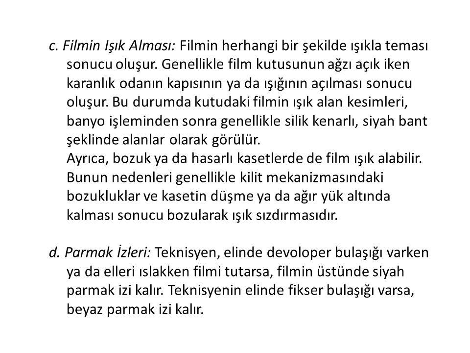 c.Filmin Işık Alması: Filmin herhangi bir şekilde ışıkla teması sonucu oluşur.
