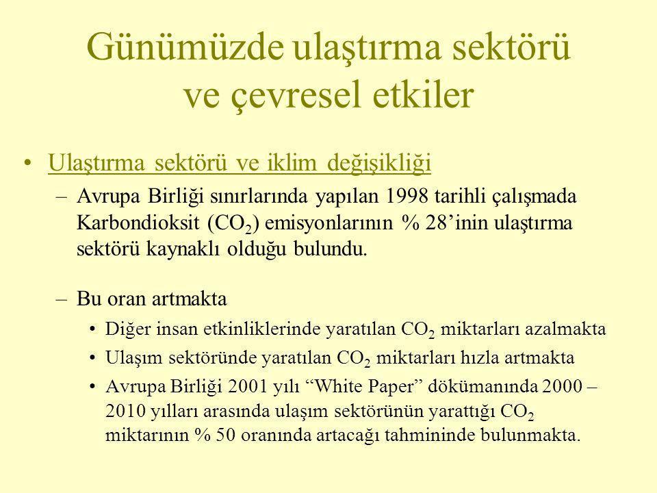 •Ulaştırma sektörü ve iklim değişikliği –CO 2 emisyonlarının sera etkisinde büyük payı var –Ulaşım sektöründe yaratılan diğer gazlar da iklim değişikliği, çevre kirliliği ve ekolojik sistemin tahribi açısından tehlike taşımakta: •metan •azot monoksit ve azot oksitler (NO x – havayolları kaynaklı) •kloroflorokarbon (CFC – soğutma sistemleri kaynaklı) Günümüzde ulaştırma sektörü ve çevresel etkiler