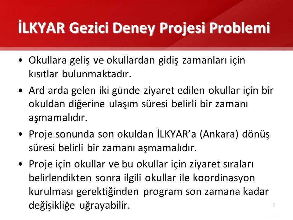 8 İLKYAR Gezici Deney Projesi Problemi •Okullara geliş ve okullardan gidiş zamanları için kısıtlar bulunmaktadır.