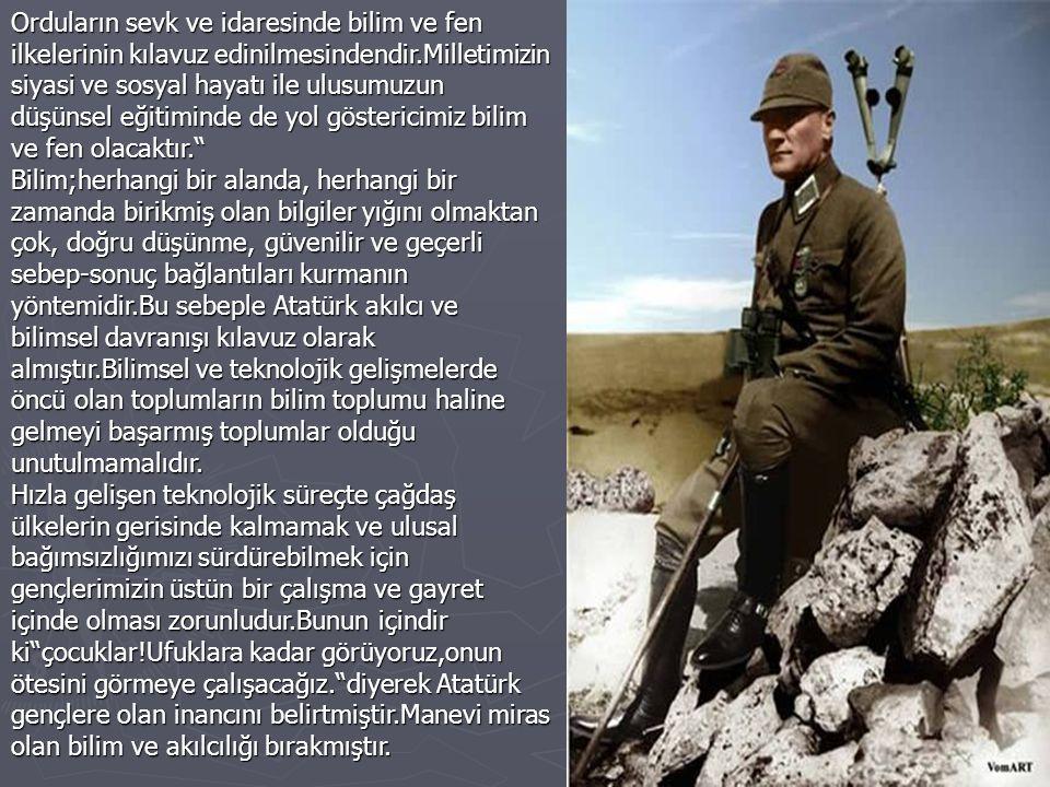 Orduların sevk ve idaresinde bilim ve fen ilkelerinin kılavuz edinilmesindendir.Milletimizin siyasi ve sosyal hayatı ile ulusumuzun düşünsel eğitimind