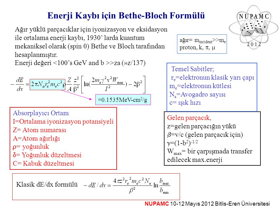 Enerji Kaybı için Bethe-Bloch Formülü Ağır yüklü parçacıklar için iyonizasyon ve eksidasyon ile ortalama enerji kaybı, 1930' larda kuantum mekaniksel