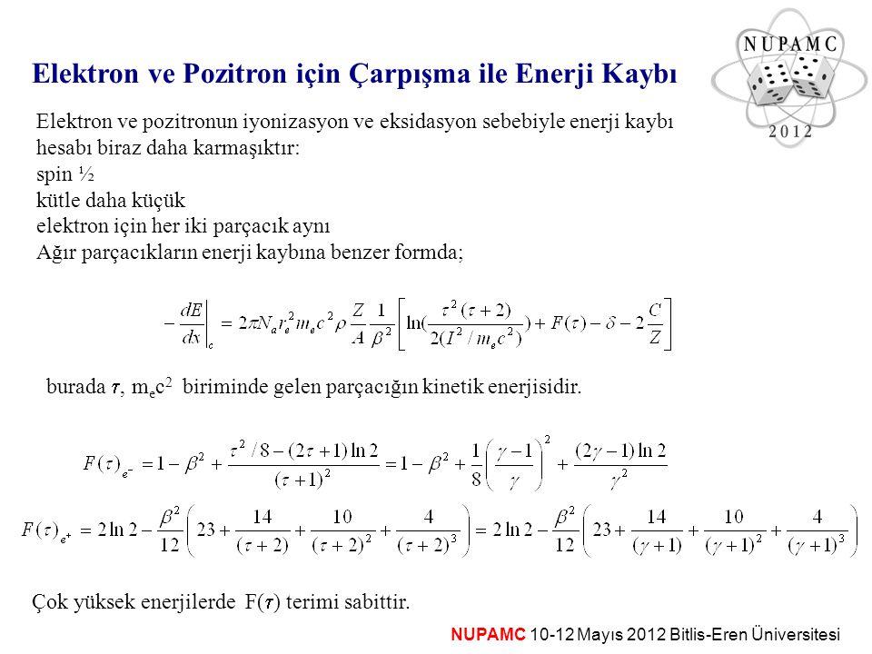 Elektron ve pozitronun iyonizasyon ve eksidasyon sebebiyle enerji kaybı hesabı biraz daha karmaşıktır: spin ½ kütle daha küçük elektron için her iki p