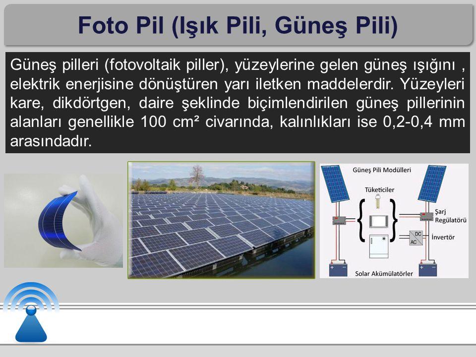 Foto Pil (Işık Pili, Güneş Pili) Güneş pilleri (fotovoltaik piller), yüzeylerine gelen güneş ışığını, elektrik enerjisine dönüştüren yarı iletken madd