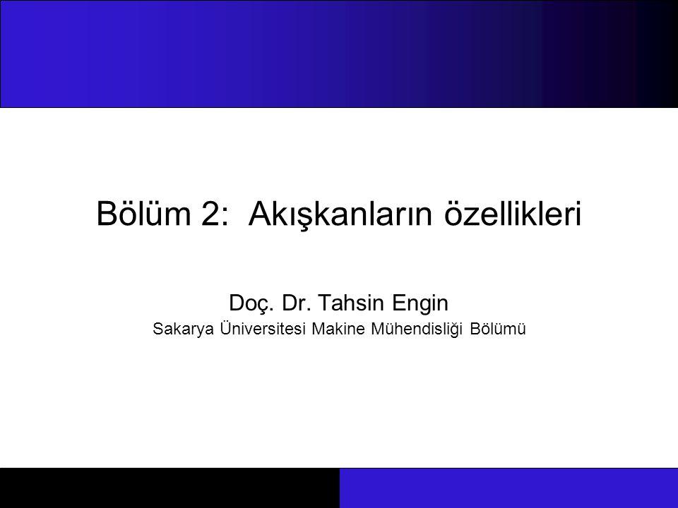 Bölüm 2: Akışkanların özellikleri Doç. Dr. Tahsin Engin Sakarya Üniversitesi Makine Mühendisliği Bölümü