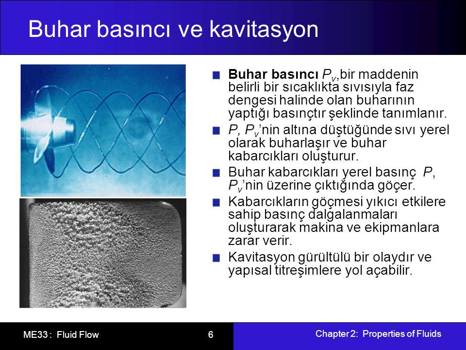 Chapter 2: Properties of Fluids ME33 : Fluid Flow 7 Enerji ve özgül ısılar Toplam enerji E farklı formlardan oluşmaktadır: Isıl, mekanik, kinetik, potansiyel, elektrik, manyetik, kimyasal, ve nükleer.